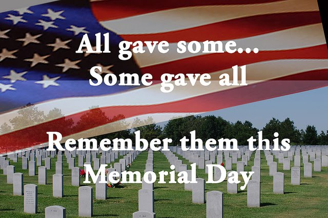 All gave some... Some gave all. Remember them this Memorial Day.